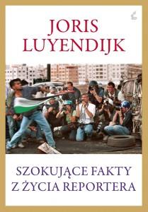 Joris Luyendijk _Szokujace fakty z zycia reportera_ 2013