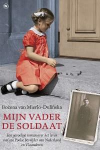 boek Bozena van Mierlo_Mijn vader de soldaat_ 2014